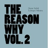 Goran Kajfes Reason Why Vol 2
