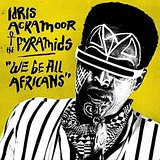 Idris Ackamoor & The Pyramids We Be All Africans