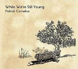 Patrick Cornelius While We're Still Young