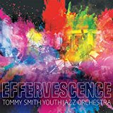 Tommy Smith Youth Jazz Orchestra Effervescence