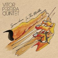 Vitor Pereira Quintet Somewhere In the Middle