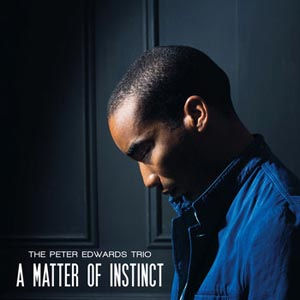 Peter Edwards Trio A Matter Of Instinct